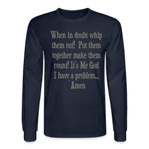 WHEN IN DOUBT WHIP THEM OUT  - Men's Long Sleeve T-Shirt