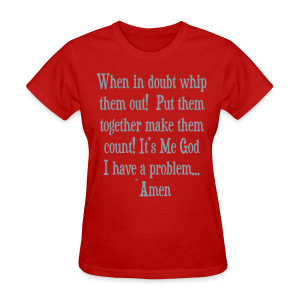 WHEN IN DOUBT WHIP THEM OUT  - Women's T-Shirt