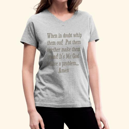 WHEN IN DOUBT WHIP THEM OUT  - Women's V-Neck T-Shirt