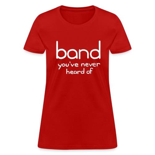 Band You've Never Heard Of - Women's - Women's T-Shirt