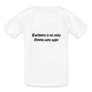 Toothpaste is Not Candy. Gimmie some sugar. Children's T-shirt in White. - Kids' T-Shirt