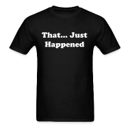 T-Shirts ~ Men's T-Shirt ~ That Just Happened Tee