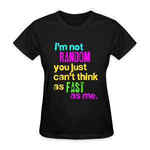 Im Not Random, You Just Cant Think As Fast As Me Tee - Women's T-Shirt