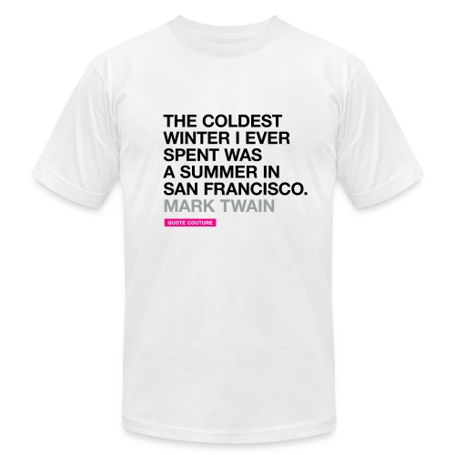 The coldest winter I ever spent was a summer in San Francisco. --Mark Twain men's shirt in white - Men's  Jersey T-Shirt