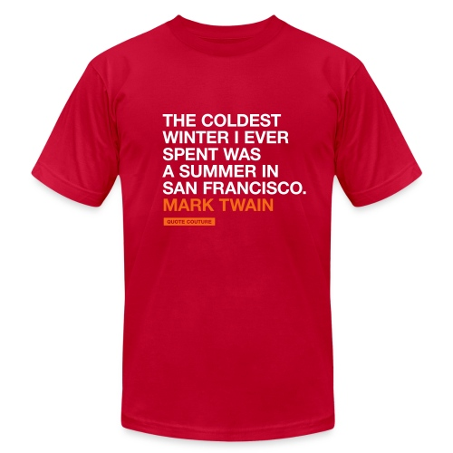 The coldest winter I ever spent was a summer in San Francisco. --Mark Twain men's shirt in red - Men's  Jersey T-Shirt