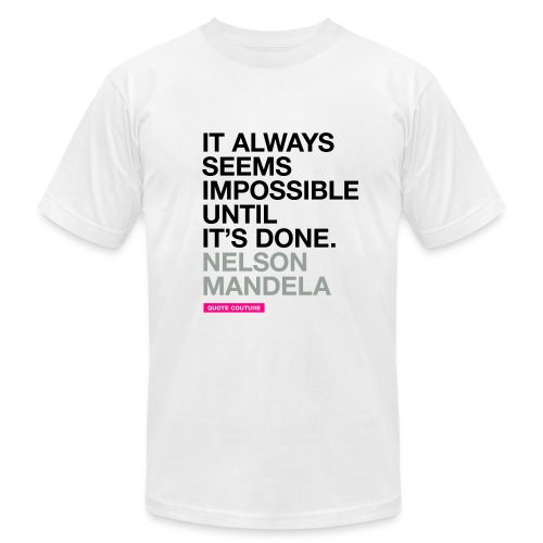 It always seems impossible until it's done. --Nelson Mandela men's shirt in white - Men's  Jersey T-Shirt