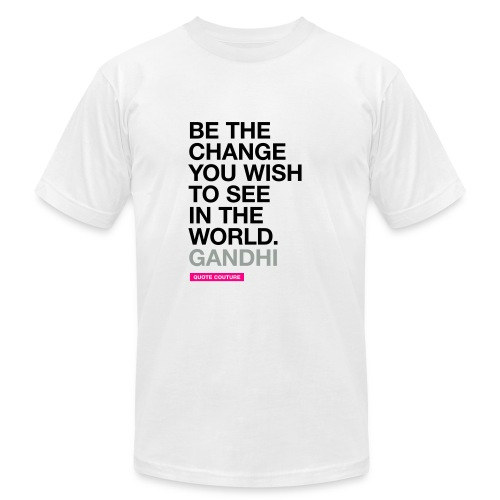 Be the change you wish to see in the world. --Gandhi men's shirt in white - Men's  Jersey T-Shirt