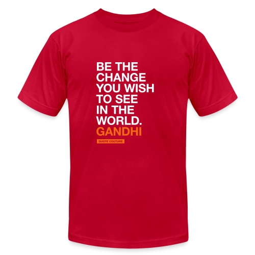 Be the change you wish to see in the world. --Gandhi men's shirt in red - Men's  Jersey T-Shirt