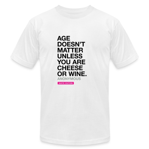 Age doesn't matter unless you are cheese or wine. --Anonymous men's shirt in white - Men's  Jersey T-Shirt