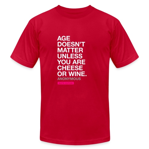 Age doesn't matter unless you are cheese or wine. --Anonymous men's shirt in eggplant - Men's  Jersey T-Shirt