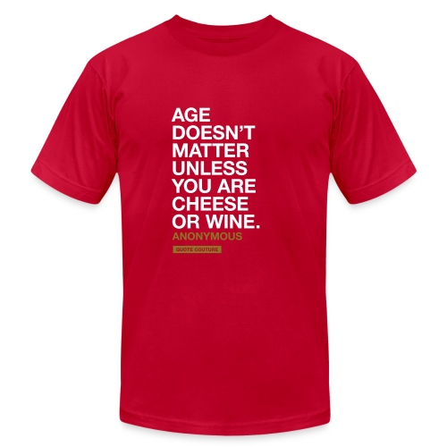 Age doesn't matter unless you are cheese or wine. --Anonymous men's shirt in brown & gold - Men's  Jersey T-Shirt