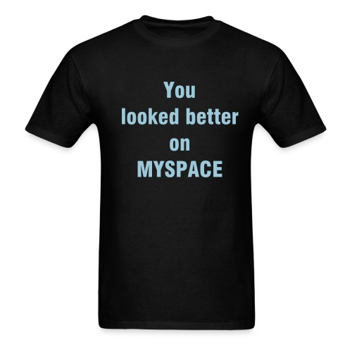 You looked better on Myspace - Men's T-Shirt