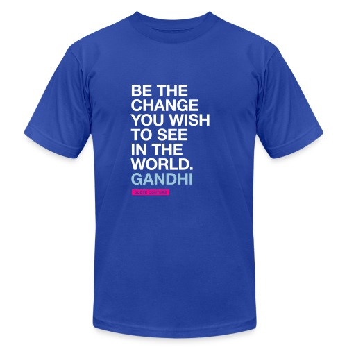 Be the change you wish to see in the world. --Gandhi men's shirt in royal blue - Men's  Jersey T-Shirt