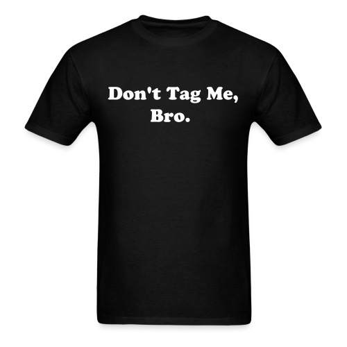 Men's T-Shirt - Tired of your mom getting on Facebook and seeing pictures you were tagged in? Try wearing a Don't Tag Me, Bro. T-shirt!