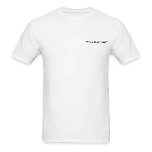 Add your own custom text - Men's T-Shirt