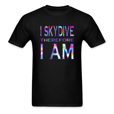 I Skydive Therefore I Am1 T-Shirts