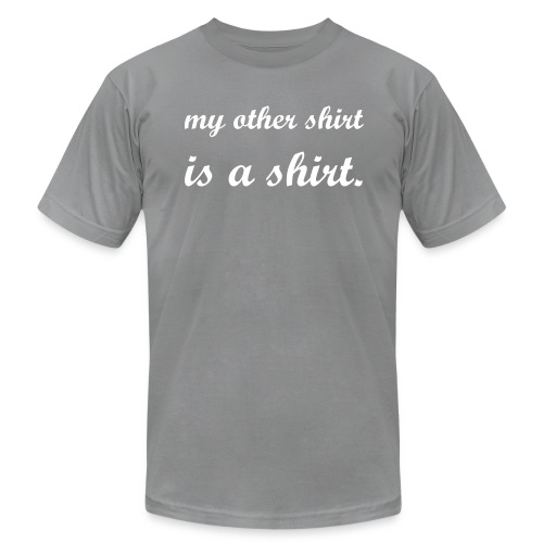 my other shirt - Men's Fine Jersey T-Shirt