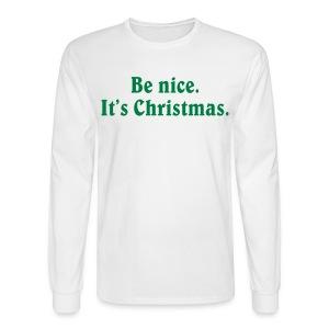 Be nice. It's Christmas. - Men's Long Sleeved Tee - Men's Long Sleeve T-Shirt