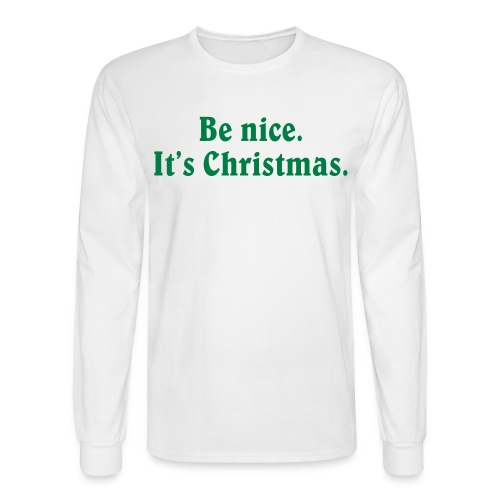 Be nice. It's Christmas. - Men's Long Sleeved Tee - Men's Long Sleeve T-Shirt