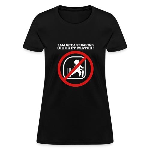 I am NOT a cricket match - @theashes - Women's T-Shirt