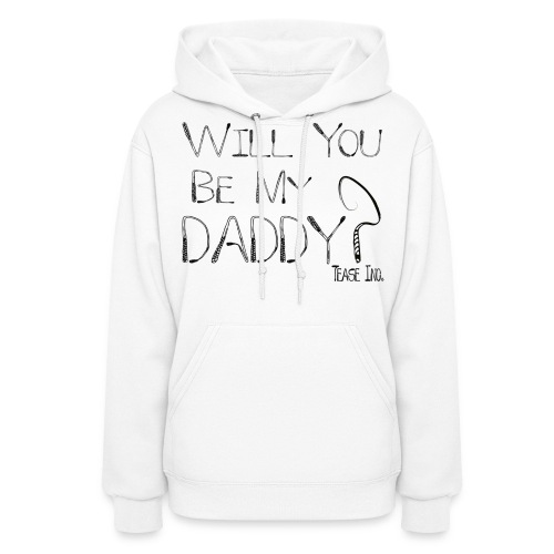 Will You Be My Daddy: Women's Pullover - Women's Hoodie