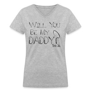 Will You Be My Daddy: Women's V Neck - Women's V-Neck T-Shirt