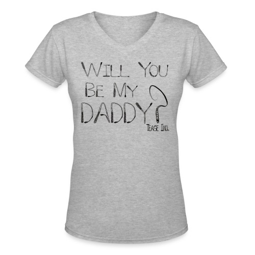 Will You Be My Daddy: Women's V Neck - Women's V-Neck T-Shirt