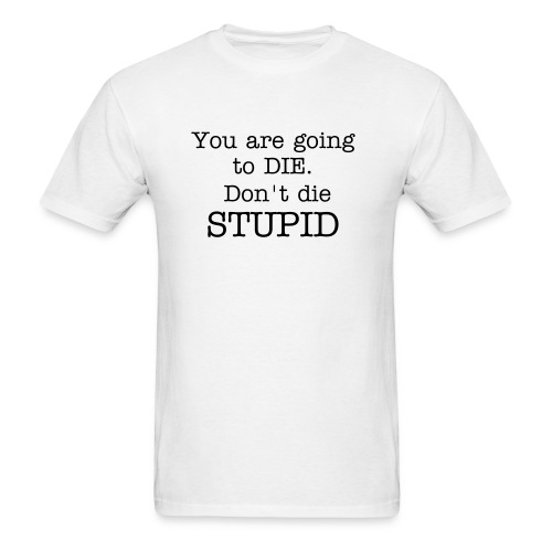 Don't Die Stupid - Men's T-Shirt
