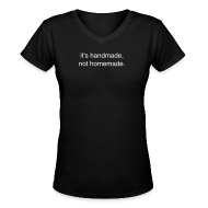 T-Shirts ~ Women's V-Neck T-Shirt ~ it's handmade, not homemade.