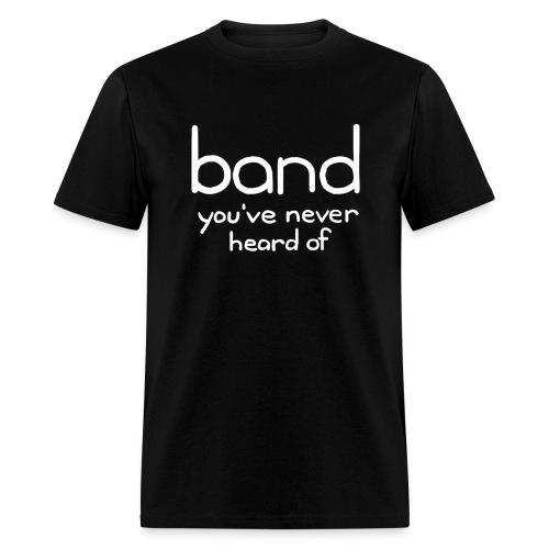 Band You've Never Heard Of T-Shirt - Men's T-Shirt