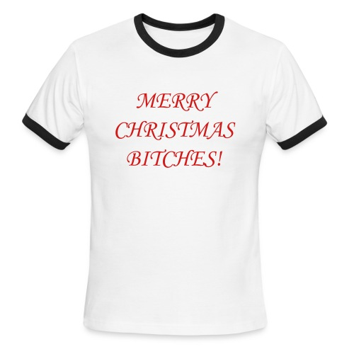 Merry Christmas Bitches! (Men) - Men's Ringer T-Shirt
