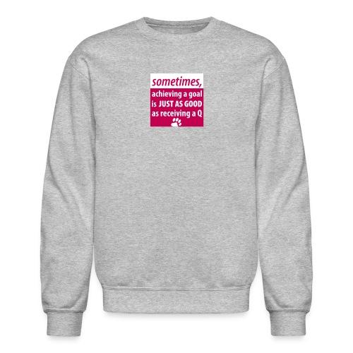 Achieving A Goal - Crewneck Sweatshirt