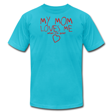 my mom loves me (when I'm quiet) T-Shirts