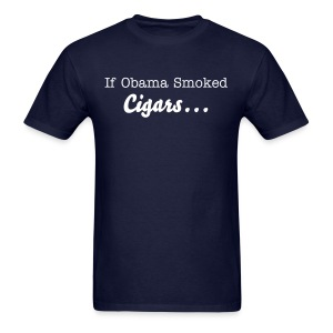 If Obama Smoked Cigars... - Men's T-Shirt