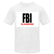 T-Shirts ~ Men's T-Shirt by American Apparel ~ FBI Full Blooded Indo