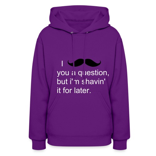 I mustache you a question, but i'm shavin' it for later. - Women's Hoodie