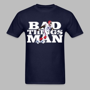 Bad Things Man - Bruce Smith - Men's T-Shirt