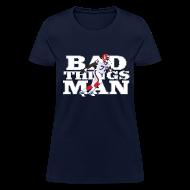 Women's T-Shirts ~ Women's T-Shirt ~ Bad Things Man - Bruce Smith
