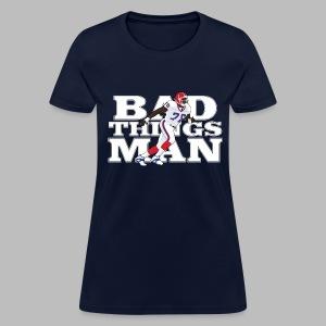 Bad Things Man - Bruce Smith - Women's T-Shirt