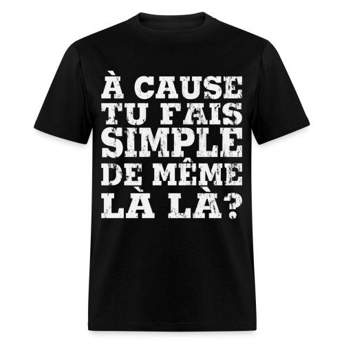 Chandail À cause? - Men's T-Shirt