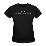 Women's T-Shirts ~ Women's T-Shirt ~ YOU DON'T KNOW MY LIFE!