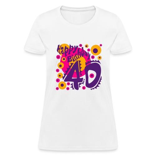 Happy Birthday 40 - Women's T-Shirt