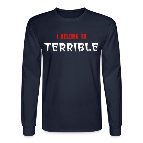 I Belong to Terrible Men's Long-Sleeve T (White Print) - Men's Long Sleeve T-Shirt