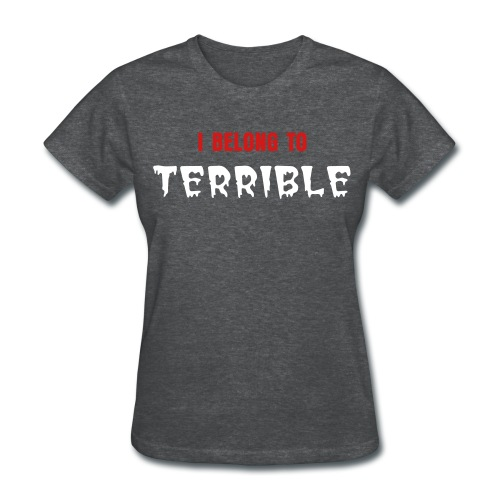 I Belong to Terrible Women's Standard Weight T (White Print) - Women's T-Shirt