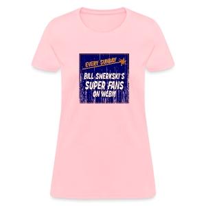 Bill Swerkski's Superfans on WCBM Women's Standard Weight T-Shirt - Women's T-Shirt