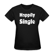 T-Shirts ~ Women's T-Shirt ~ Happily Single Tee