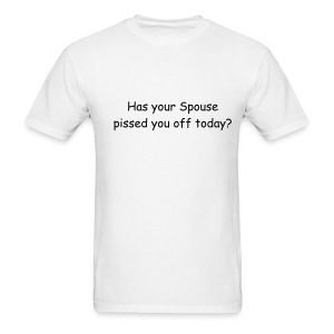 Has Your Spouse Pissed You Off Today? - Men's T-Shirt