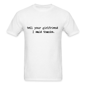 Tell your Girlfriend I said Thanks - Men's T-Shirt