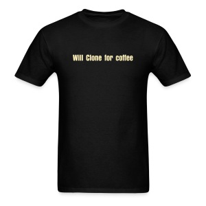 Will Clone for Coffee - Men's T-Shirt