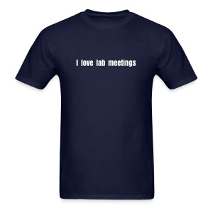 I love lab meetings - Men's T-Shirt